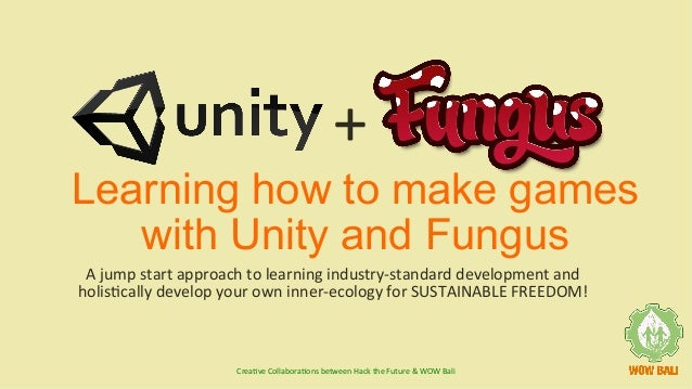 Learning how to make games with Unity and Fungus Ajumpstartapproachtolearningindustry-standarddevelopmentand holi...