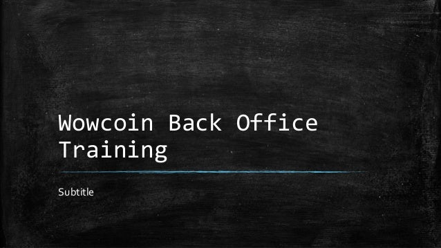 Wowcoin Back Office Training Subtitle