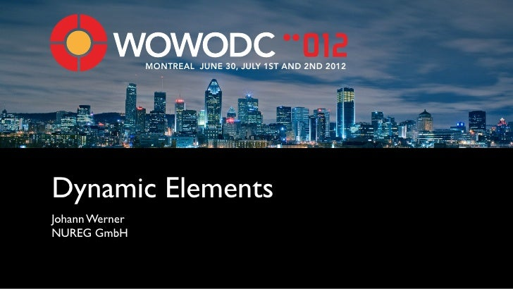 MONTREAL JUNE 30, JULY 1ST AND 2ND 2012Dynamic ElementsJohann WernerNUREG GmbH