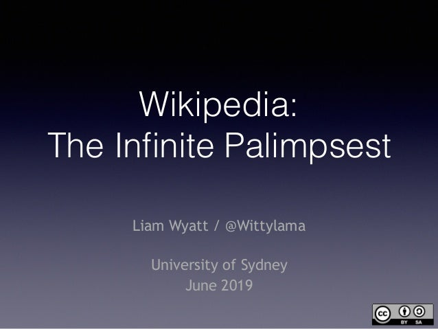 Wikipedia: The Infinite Palimpsest Liam Wyatt / @Wittylama  University of Sydney June 2019