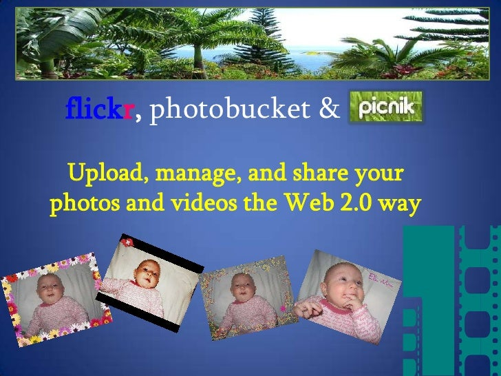 flickr,photobucket & <br />Upload, manage, and share your photos and videos the Web 2.0 way<br />