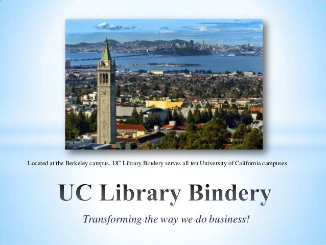 Transforming the way we do business! Located at the Berkeley campus, UC Library Bindery serves all ten University of Calif...