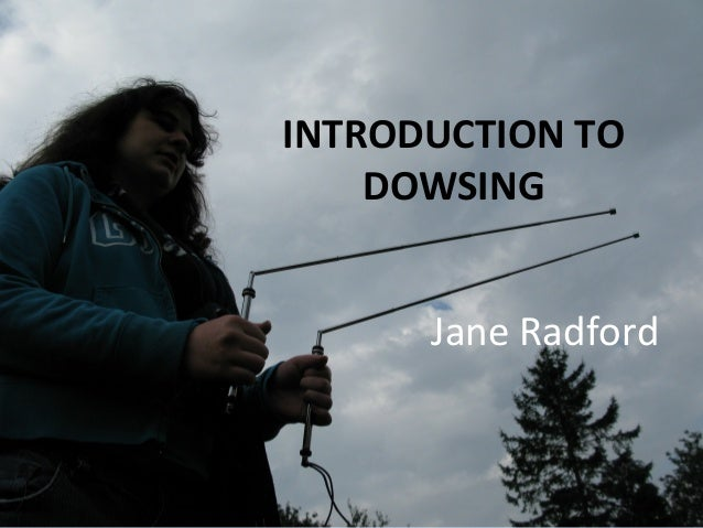 INTRODUCTION TO DOWSING Jane Radford