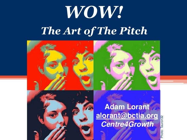 WOW!The Art of The Pitch             Adam Lorant          alorant@bctia.org                              Photo: Tauron32  ...