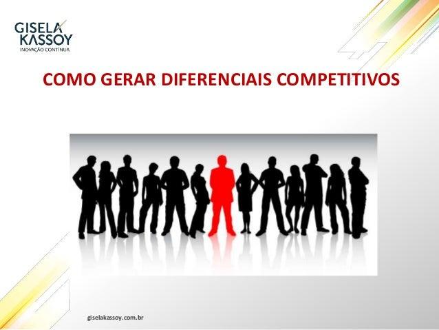 giselakassoy.com.br COMO GERAR DIFERENCIAIS COMPETITIVOS