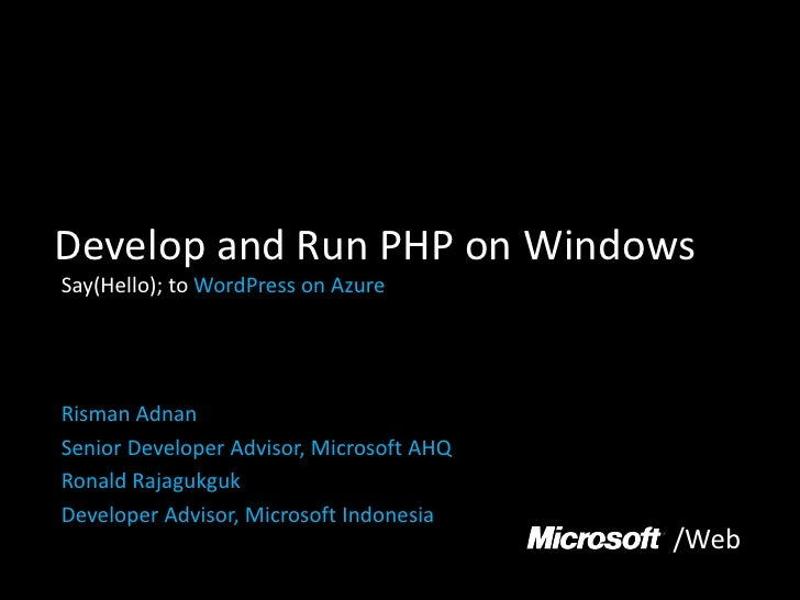 Develop and Run PHP on Windows Say(Hello); to WordPress on Azure     Risman Adnan Senior Developer Advisor, Microsoft AHQ ...