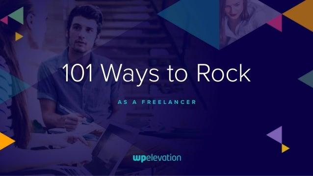 101 Ways to Rock A S A F R E E L A N C E R