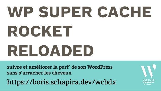 WP SUPER CACHE ROCKET RELOADED suivre et améliorer la perf' de son WordPress sans s'arracher les cheveux https://boris.sch...