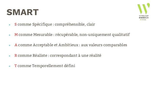 SMART ● S comme Spécifique : compréhensible, clair ● M comme Mesurable : récupérable, non-uniquement qualitatif ● A comme ...