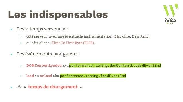 Les indispensables ● Les «temps serveur» : ○ côté serveur, avec une éventuelle instrumentation (Blackfire, New Relic) ; ...
