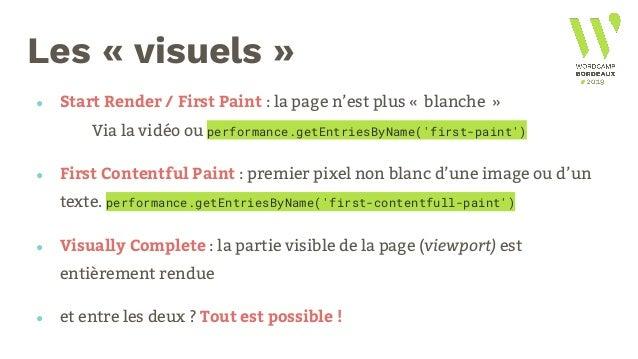 Les «visuels» ● Start Render / First Paint : la page n'est plus «blanche» Via la vidéo ou performance.getEntriesByName...