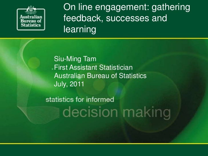 On line engagement: gathering feedback, successes and learning<br />Siu-Ming Tam<br />First Assistant Statistician<br />Au...