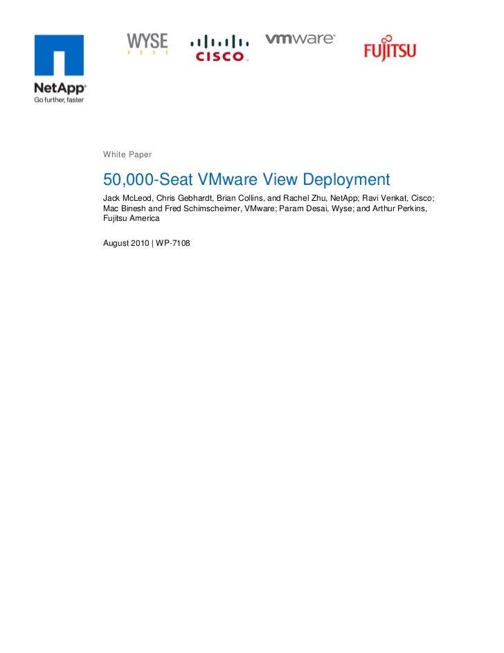 White Paper50,000-Seat VMware View DeploymentJack McLeod, Chris Gebhardt, Brian Collins, and Rachel Zhu, NetApp; Ravi Venk...