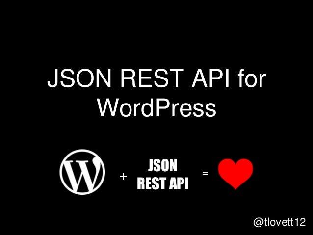 JSON REST API for WordPress @tlovett12 + JSON REST API =