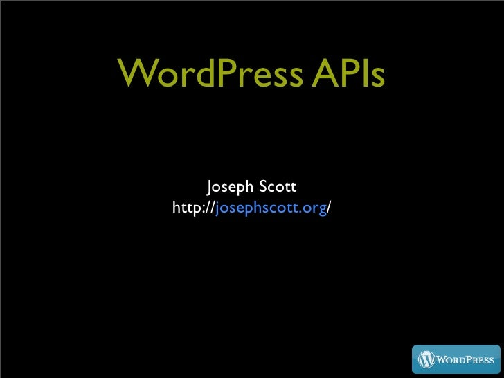 WordPress APIs         Joseph Scott   http://josephscott.org/