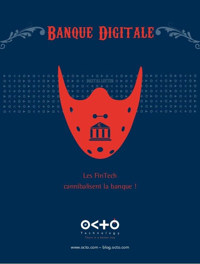 Banque Digitale  DIGITAL LECTER  Les FinTech  cannibalisent la banque !  www.octo.com – blog.octo.com