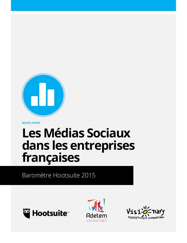 Un White Paper de Hootsuite WHITE PAPER Les Médias Sociaux dans les entreprises françaises Baromètre Hootsuite 2015