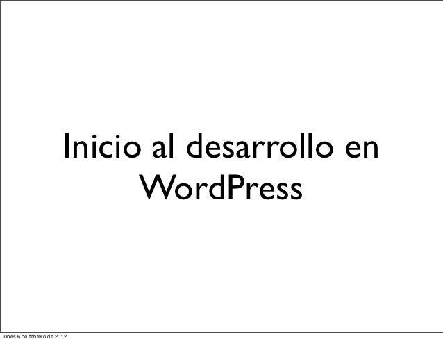 Inicio al desarrollo en                              WordPresslunes 6 de febrero de 2012