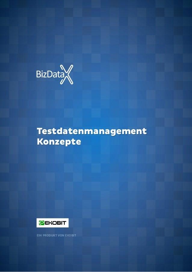 Testdatenmanagement Konzepte EIN PRODUKT VON EKOBIT