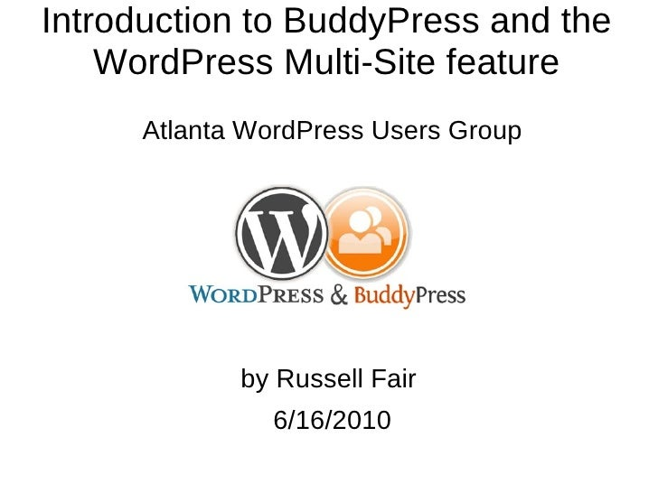 Introduction to BuddyPress and the WordPress Multi-Site feature <ul>Atlanta WordPress Users Group by Russell Fair  6/16/20...