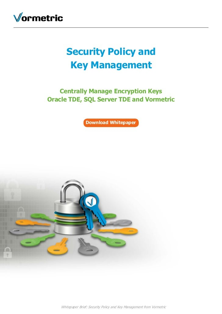 Security Policy and        Key Management    Centrally Manage Encryption KeysOracle TDE, SQL Server TDE and Vormetric     ...