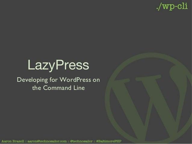 LazyPressDeveloping for WordPress onthe Command Line