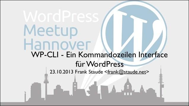 WP-CLI - Ein Kommandozeilen Interface   für WordPress   23.10.2013 Frank Staude <frank@staude.net>