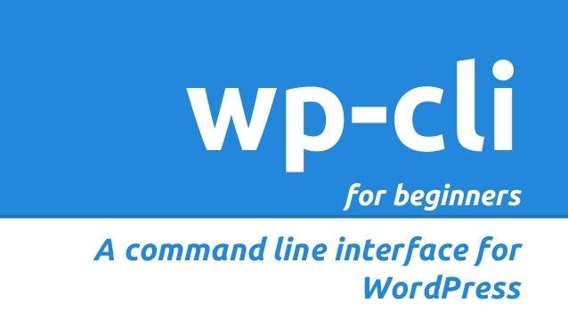 wp-clifor beginners A command line interface for WordPress