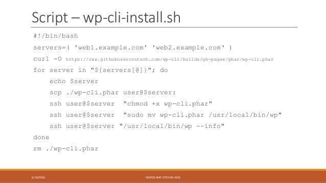 Script – wp-cli-install.sh #!/bin/bash servers=( 'web1.example.com' 'web2.example.com' ) curl -O https://raw.githubusercon...