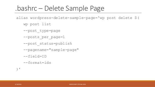 .bashrc – Delete Sample Page alias wordpress-delete-sample-page='wp post delete $( wp post list --post_type=page --posts_p...