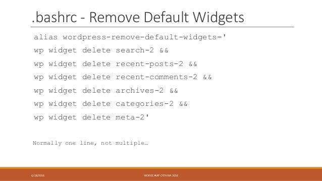 .bashrc - Remove Default Widgets alias wordpress-remove-default-widgets=' wp widget delete search-2 && wp widget delete re...