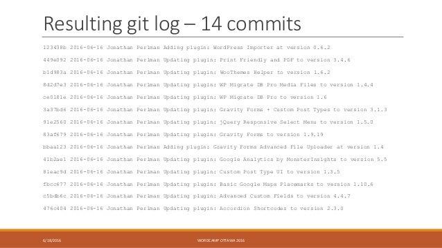 Resulting git log – 14 commits 123438b 2016-06-16 Jonathan Perlman Adding plugin: WordPress Importer at version 0.6.2 449e...