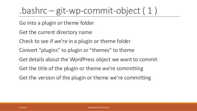 .bashrc – git-wp-commit-object ( 1 ) Go into a plugin or theme folder Get the current directory name Check to see if we're...