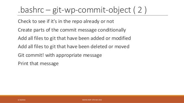 .bashrc – git-wp-commit-object ( 2 ) Check to see if it's in the repo already or not Create parts of the commit message co...