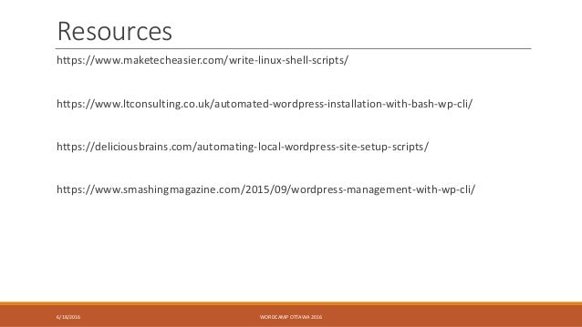 Resources https://www.maketecheasier.com/write-linux-shell-scripts/ https://www.ltconsulting.co.uk/automated-wordpress-ins...