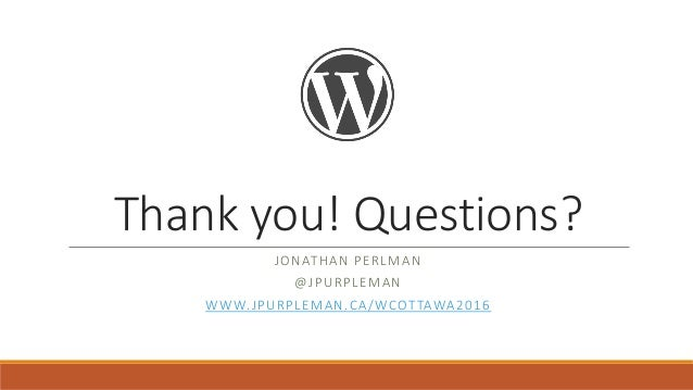 Thank you! Questions? JONATHAN PERLMAN @JPURPLEMAN WWW.JPURPLEMAN.CA/WCOTTAWA2016