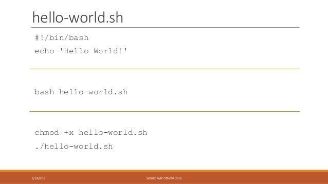 hello-world.sh #!/bin/bash echo 'Hello World!' bash hello-world.sh chmod +x hello-world.sh ./hello-world.sh 6/18/2016 WORD...