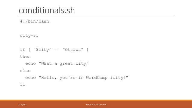 """conditionals.sh #!/bin/bash city=$1 if [ """"$city"""" == """"Ottawa"""" ] then echo """"What a great city"""" else echo """"Hello, you're in W..."""