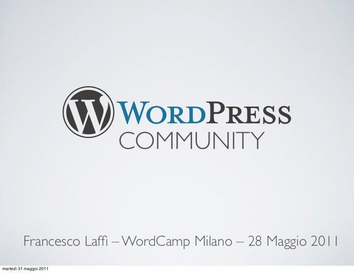 COMMUNITY          Francesco Laffi – WordCamp Milano – 28 Maggio 2011martedì 31 maggio 2011