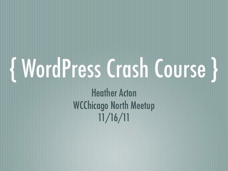 { WordPress Crash Course }           Heather Acton       WCChicago North Meetup             11/16/11