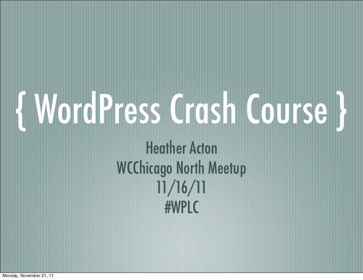 { WordPress Crash Course }                              Heather Acton                          WCChicago North Meetup     ...