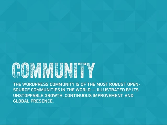 15 THE WORDPRESS INDUSTRY SURVEY 2016 TORQUE | WP ENGINE @thetorquemag COMMUNITYTHE WORDPRESS COMMUNITY IS OF THE MOST ROB...
