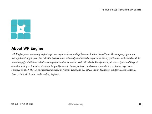 22 THE WORDPRESS INDUSTRY SURVEY 2016 TORQUE | WP ENGINE @thetorquemag About WP Engine WP Engine powers amazing digital ex...