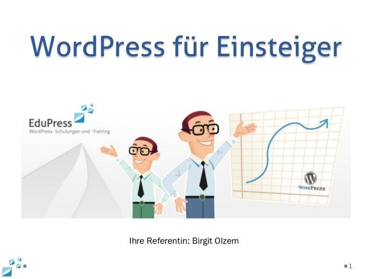 WordPress für Einsteiger       Ihre Referentin: Birgit Olzem                                       1