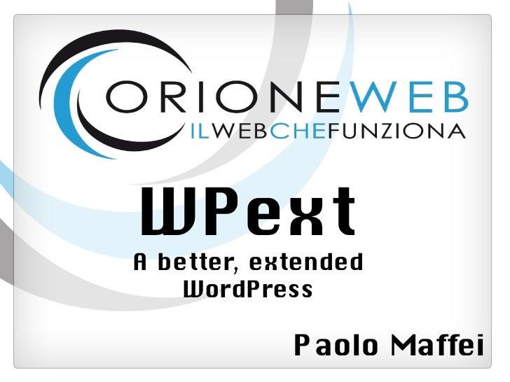 WPextA better, extended    WordPress            Paolo Maffei