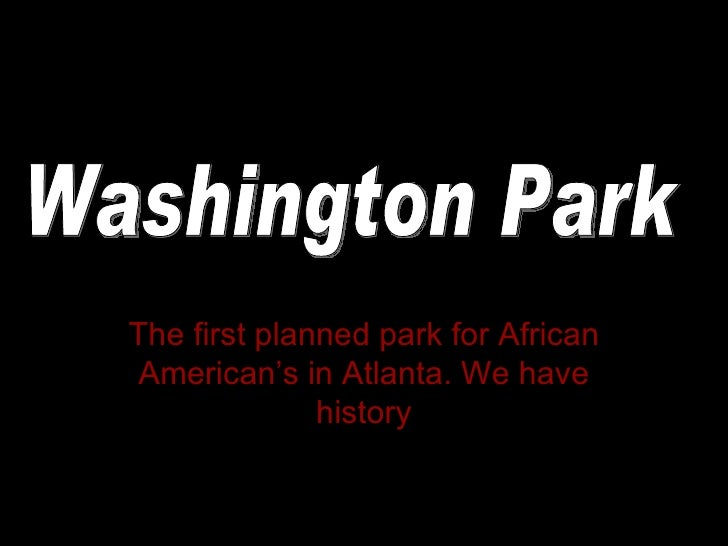 The first planned park for African American's in Atlanta. We have history Washington Park