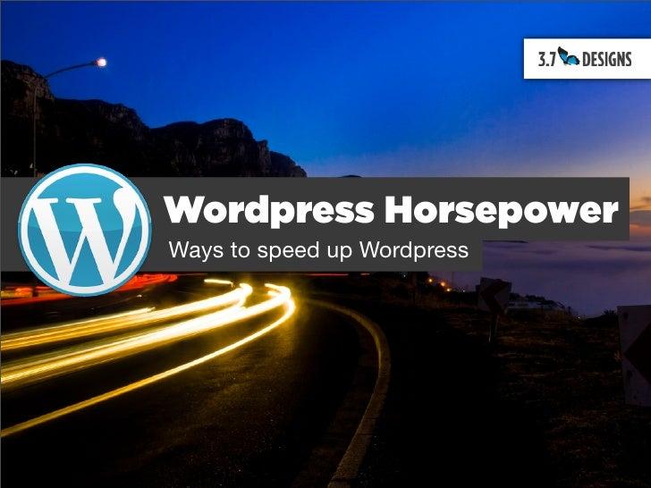 Wordpress Horsepower Ways to speed up Wordpress
