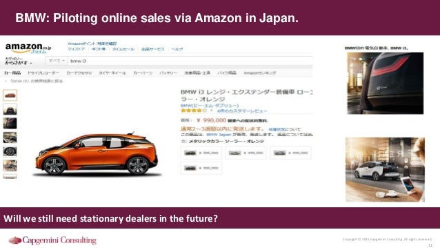 Copyright © 2015 Capgemini Consulting. All rights reserved. 11 BMW: Piloting online sales via Amazon in Japan. Will we sti...