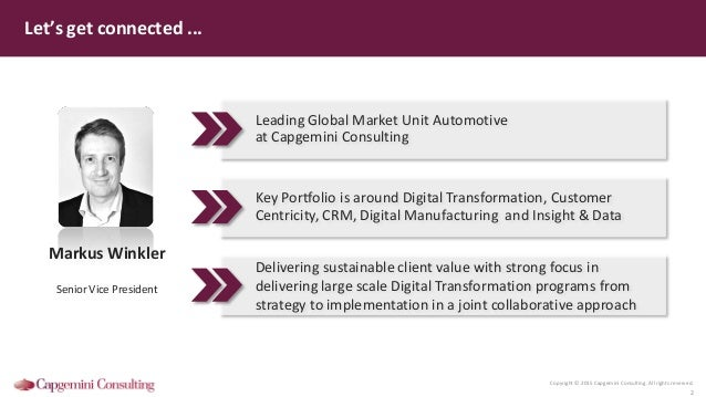 Copyright © 2015 Capgemini Consulting. All rights reserved. 2 Let's get connected ... Markus Winkler Senior Vice President...