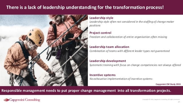 Copyright © 2015 Capgemini Consulting. All rights reserved. 27 There is a lack of leadership understanding for the transfo...